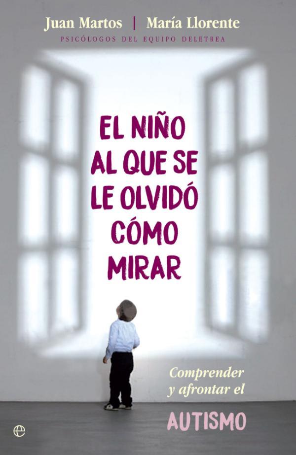 Los mejores libros para padres primerizos - El niño al que se le olvidó cómo mirar, Juan Martos y María Llorente