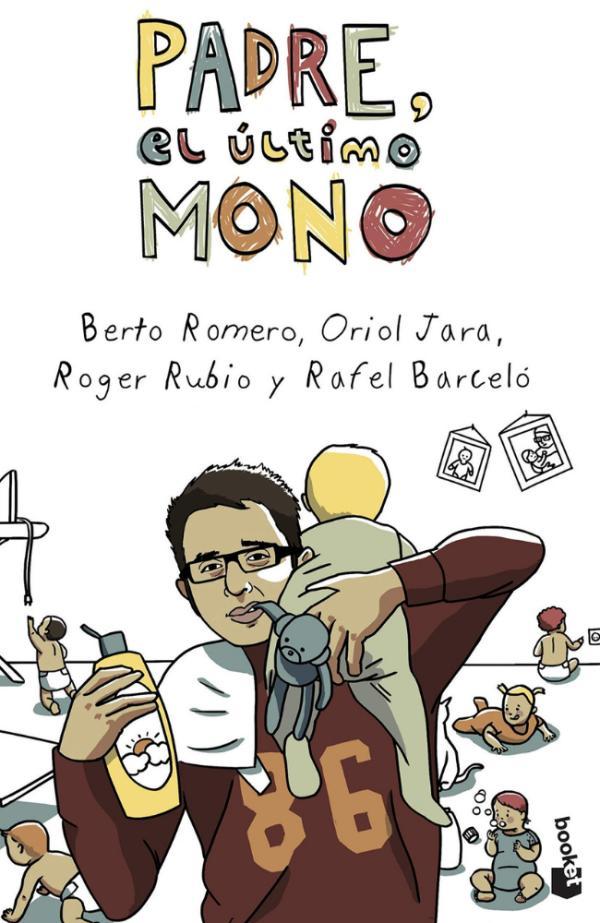 Los mejores libros para padres primerizos - Padre, el último mono, Berto Romero, Oriol Jara, Roger Rubio, Rafel Barceló