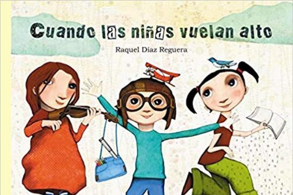 Libros para niños de 4 a 5 años - Cuando las niñas vuelan alto. Raquel Díaz Reguera