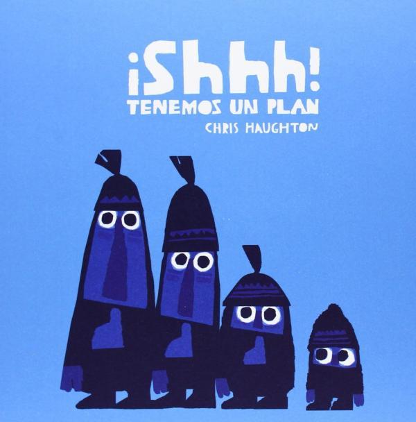 Cuentos para niños de 1 a 2 años - ¡Shhh! Tenemos un plan. Chris Haughton