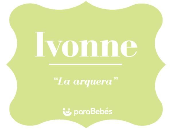 Significado del nombre Ivonne