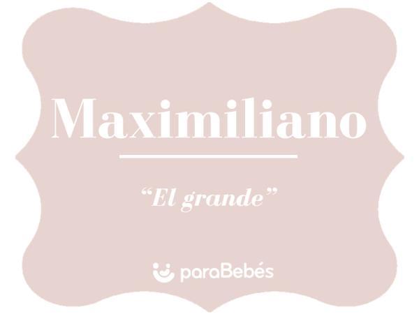 Significado del nombre Maximiliano