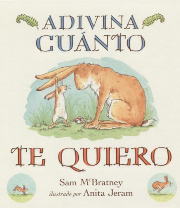 Libros para bebés de 0 a 6 meses - Adivina cuánto te quiero. Editorial Kókinos