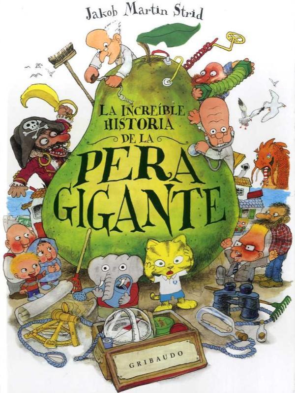Libros para niños de 8 a 10 años - La increíble historia de la pera gigante. Editorial Gribaudo