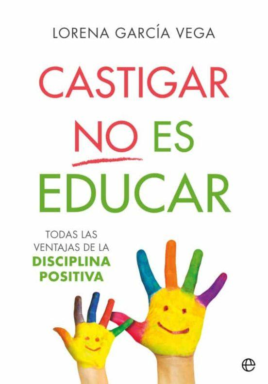 Los 10 mejores libros sobre Educación Infantil y crianza respetuosa - Castigar no es Educar. Lorena García Vega