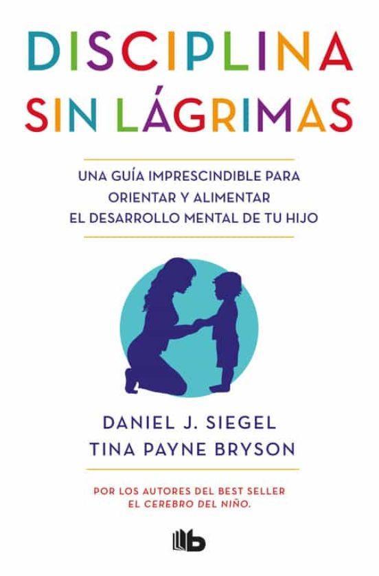 Los 10 mejores libros sobre Educación Infantil y crianza respetuosa - Disciplina sin lágrimas. Daniel J. Siegel
