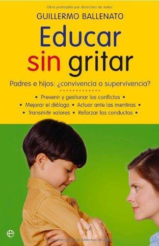 Los 10 mejores libros sobre Educación Infantil y crianza respetuosa - Educar sin gritos. Guillermo Ballenato