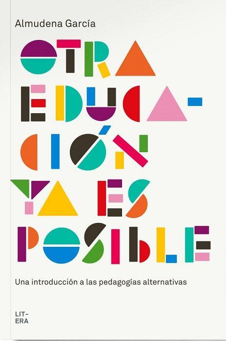 Los 10 mejores libros sobre Educación Infantil y crianza respetuosa - Otra educación ya es posible, introducción a las pedagogías alternativas. Almudena García